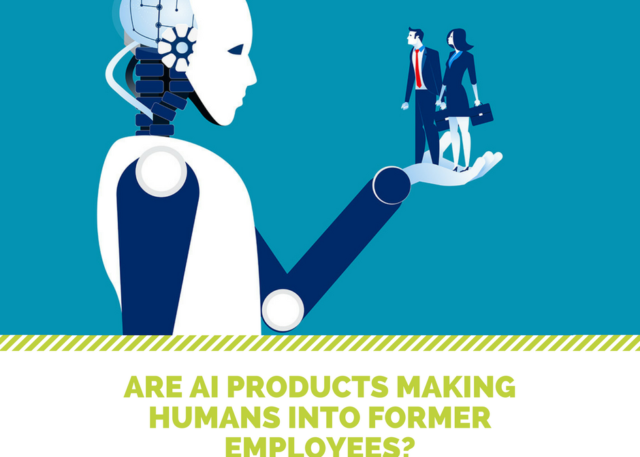 Are AI Products Making Humans into Former Employees?